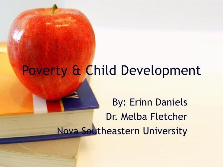 Poverty & Child Development                By: Erinn Daniels               Dr. Melba Fletcher     Nova Southeastern Univer...