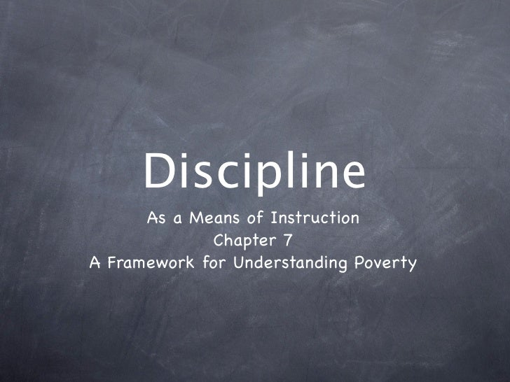 Discipline       As a Means of Instruction              Chapter 7 A Framework for Understanding Poverty