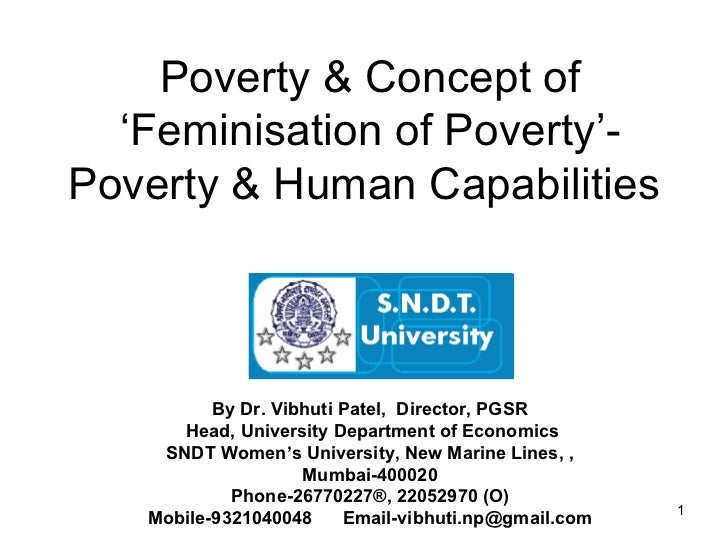 Poverty & Concept of 'Feminisation of Poverty'- Poverty & Human Capabilities   By Dr. Vibhuti Patel,  Director, PGSR Head,...