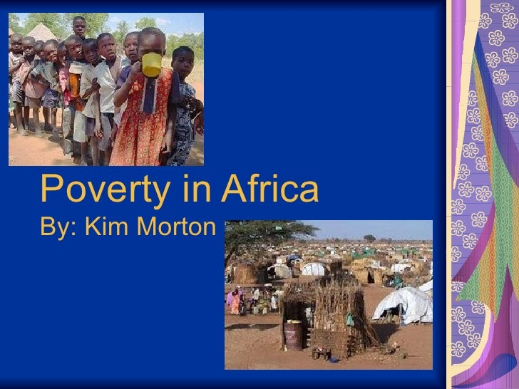 Poverty in Africa   By: Kim Morton