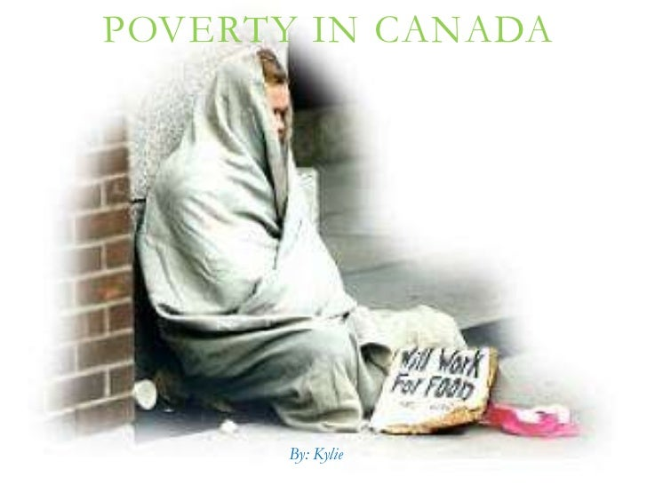 POVERTY IN CANADA       By: Kylie