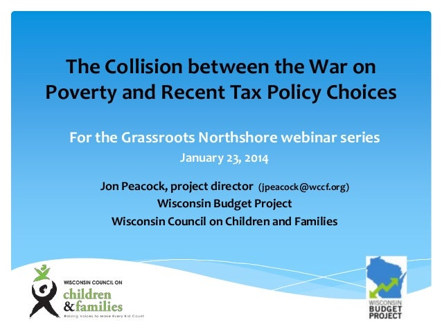 The Collision between the War on Poverty and Recent Tax Policy Choices For the Grassroots Northshore webinar series Januar...