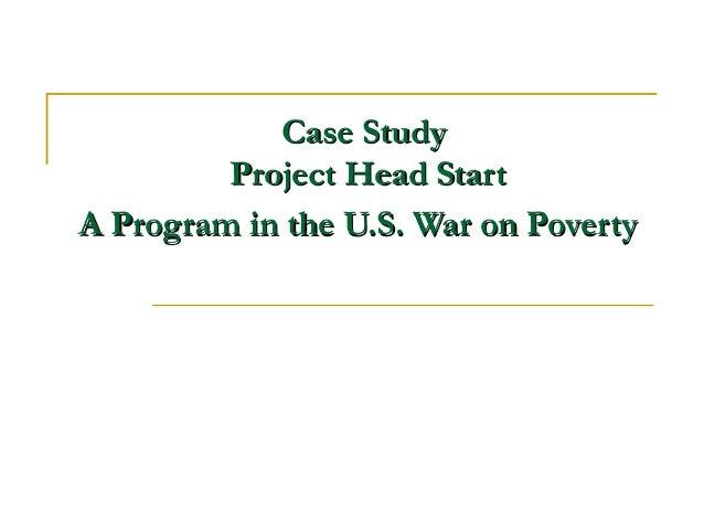 Case StudyCase Study Project Head StartProject Head Start A Program in the U.S. War on PovertyA Program in the U.S. War on...