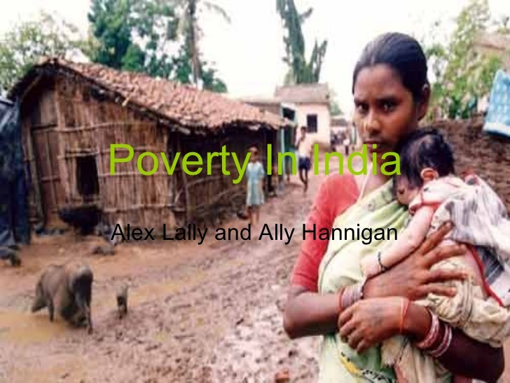 Poverty In India Alex Lally and Ally Hannigan