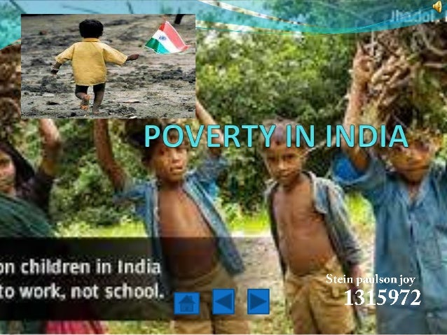 CHILD POVERTY & CHILD LABOUR  POVERTY IN INDIA IS WIDESPREAD  * THE NATION ESTIMATED TO HAVE A THIRD OF THE WORLD POOR IN ...