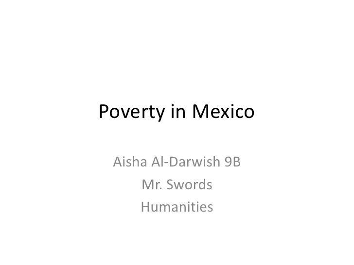 Poverty in Mexico<br />Aisha Al-Darwish 9B<br />Mr. Swords<br />Humanities<br />