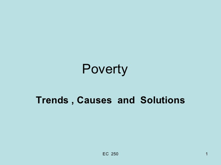 Poverty  Trends , Causes  and  Solutions