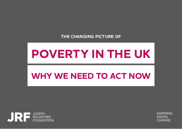 THE CHANGING PICTURE OF POVERTY IN THE UK WHY WE NEED TO ACT NOW