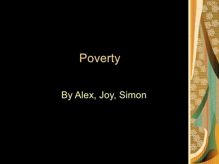 Poverty By Alex, Joy, Simon