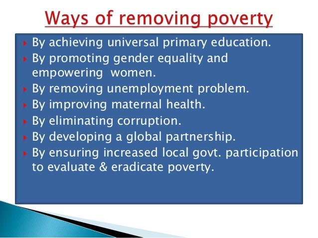 how to remove poverty in bangladesh essay And, just as education plays its role in helping eradicate poverty,  but the poor  people in bangladesh do not profit from it, only the rich,.