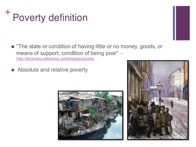 discuss the meaning of poverty in Poverty definition is - the state of one who lacks a usual or socially acceptable amount of money or material possessions how to use poverty in a sentence synonym.