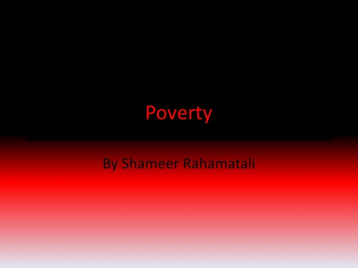 Poverty<br />By ShameerRahamatali<br />