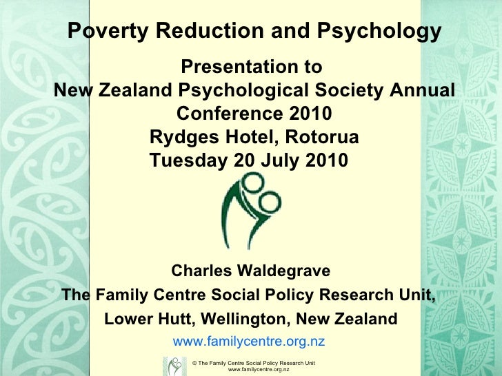 Poverty Reduction and Psychology Charles Waldegrave The Family Centre Social Policy Research Unit,  Lower Hutt, Wellington...