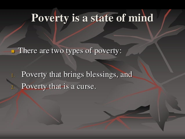 poverty is a curse Poverty is a curse as it stops the growth of the country as a whole poverty is not only where there is lack of basic resources but also where people are not ready to fight against it and also where they don't stand against its eradication.