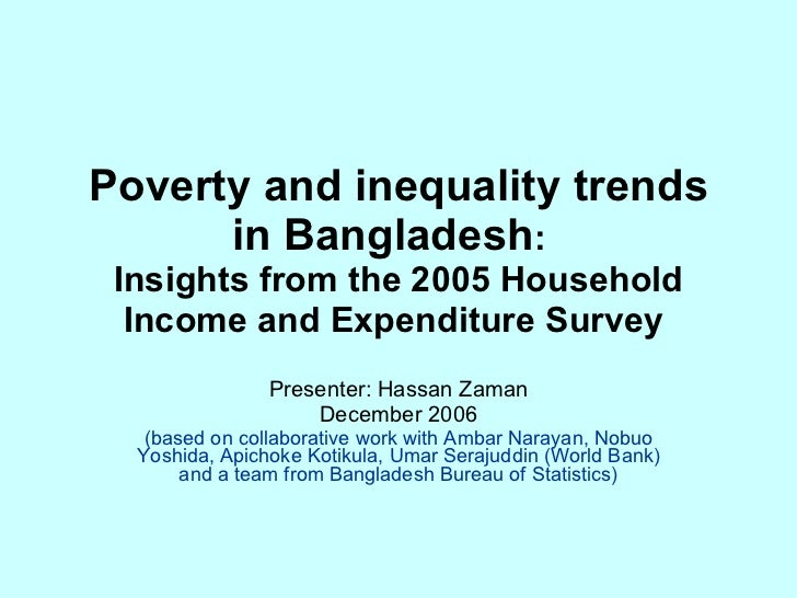 Poverty and inequality trends in Bangladesh :  Insights from the 2005 Household Income and Expenditure Survey  Presenter: ...