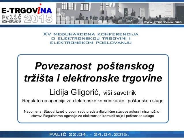 Povezanost poštanskog tržišta i elektronske trgovine Lidija Gligorić, viši savetnik Regulatorna agencija za elektronske ko...