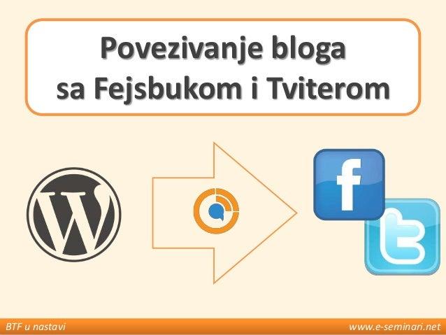 Povezivanje bloga sa Fejsbukom i Tviterom  BTF u nastavi  www.e-seminari.net