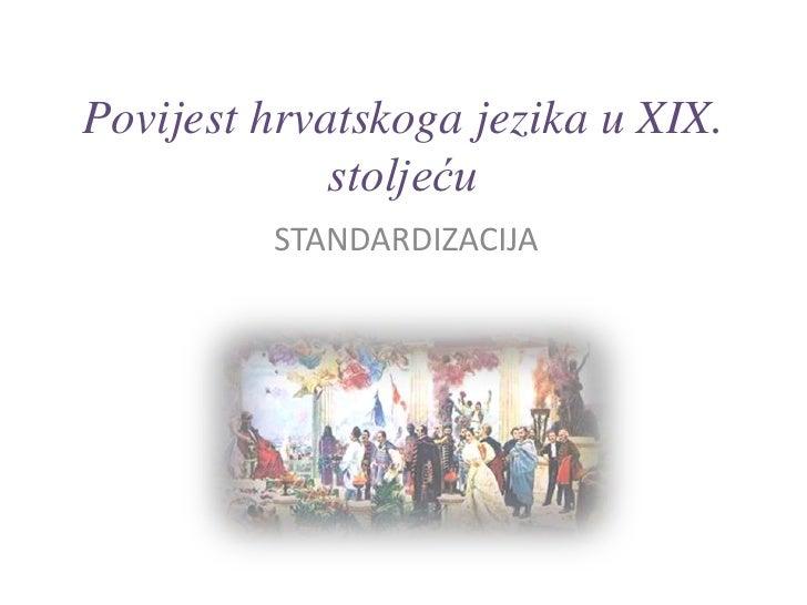 Povijest hrvatskoga jezika u XIX. stoljeću<br />STANDARDIZACIJA<br />