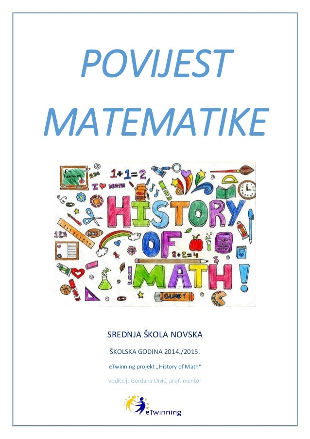 """POVIJEST MATEMATIKE SREDNJA ŠKOLA NOVSKA ŠKOLSKA GODINA 2014./2015. eTwinning projekt """"History of Math"""" voditelj: Gordana ..."""