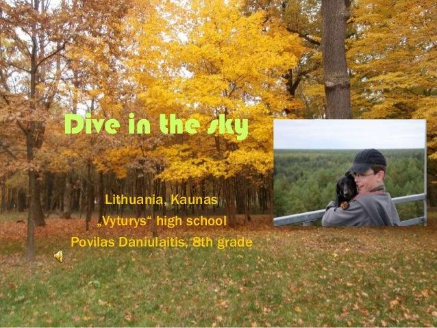 "Dive in the sky Lithuania, Kaunas ""Vyturys"" high school Povilas Daniulaitis, 8th grade"