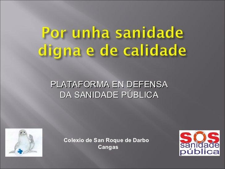 PLATAFORMA EN DEFENSA DA SANIDADE PÚBLICA Colexio de San Roque de Darbo Cangas