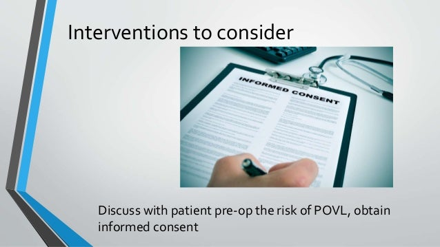 Discuss with patient pre-op the risk of POVL, obtain informed consent Interventions to consider