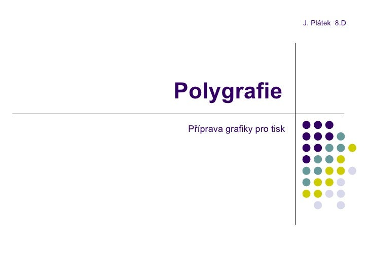 Polygrafie J. Plátek  8.D Příprava grafiky pro tisk