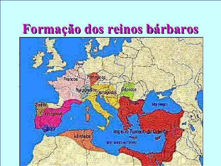 Formação dos reinos bárbaros <ul><li>Formação e apogeu do Feudalismo. </li></ul><ul><li>Período de constantes invasões e d...