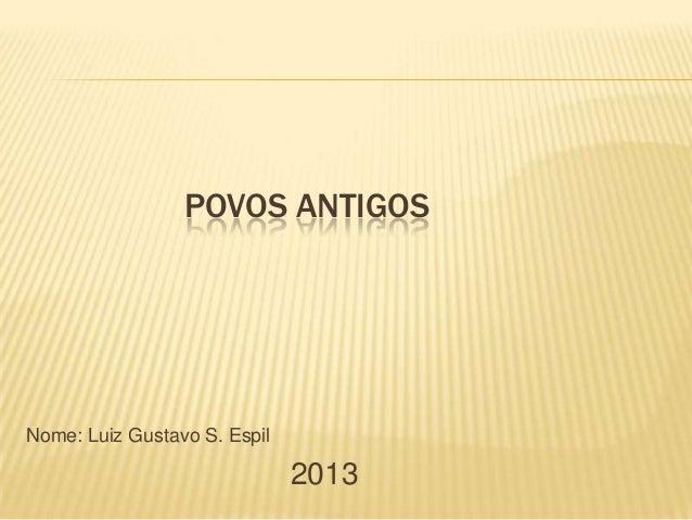 POVOS ANTIGOSNome: Luiz Gustavo S. Espil2013