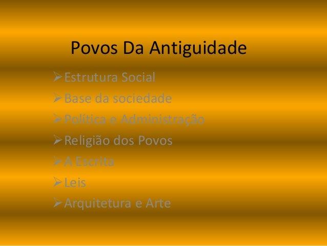 Povos Da Antiguidade  Estrutura Social  Base da sociedade  Política e Administração  Religião dos Povos  A Escrita  ...