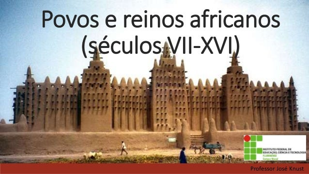 Povos e reinos africanos (séculos VII-XVI) Professor José Knust