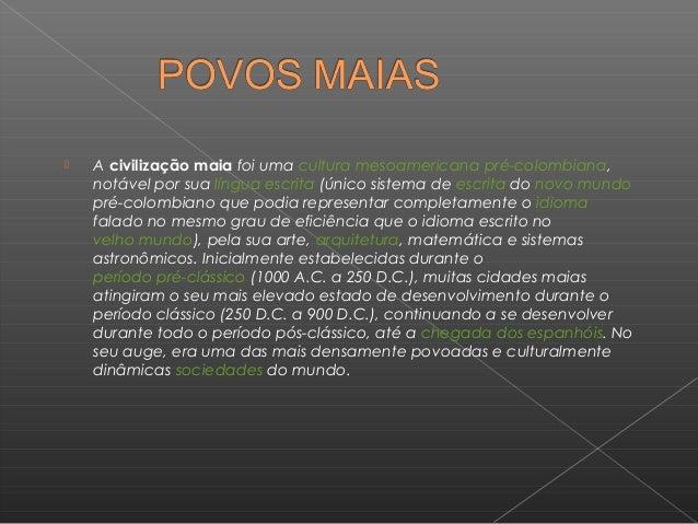    A civilização maia foi uma cultura mesoamericana pré-colombiana,    notável por sua língua escrita (único sistema de e...