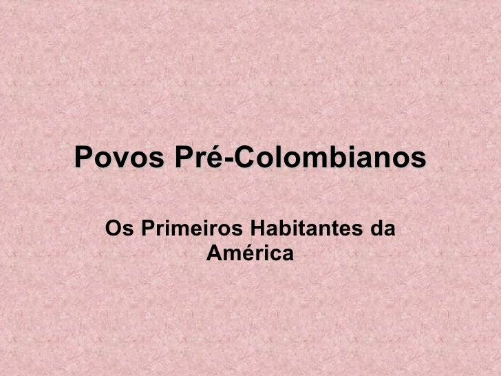 Povos Pré-Colombianos Os Primeiros Habitantes da América