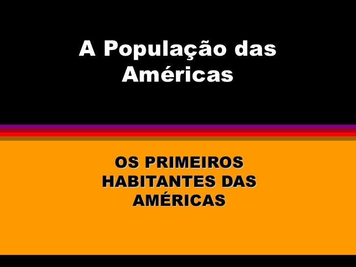 A População das   Américas  OS PRIMEIROS HABITANTES DAS   AMÉRICAS