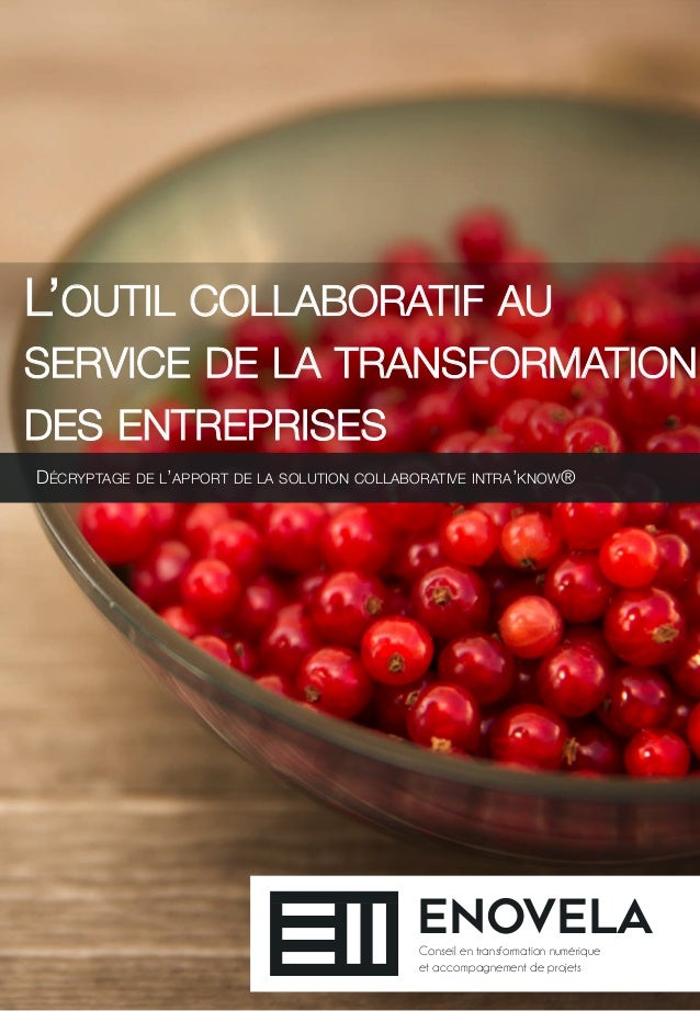 L'OUTIL COLLABORATIF AU SERVICE DE LA TRANSFORMATION DES ENTREPRISES  DÉCRYPTAGE DE L'APPORT DE LA SOLUTION COLLABORATIVE ...