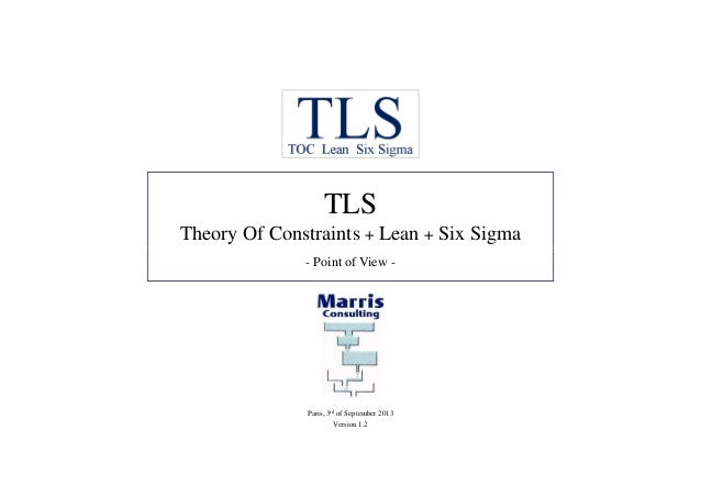 TLS Theory Of Constraints + Lean + Six Sigma - Point of View - Paris, 3rd of September 2013 Version 1.2