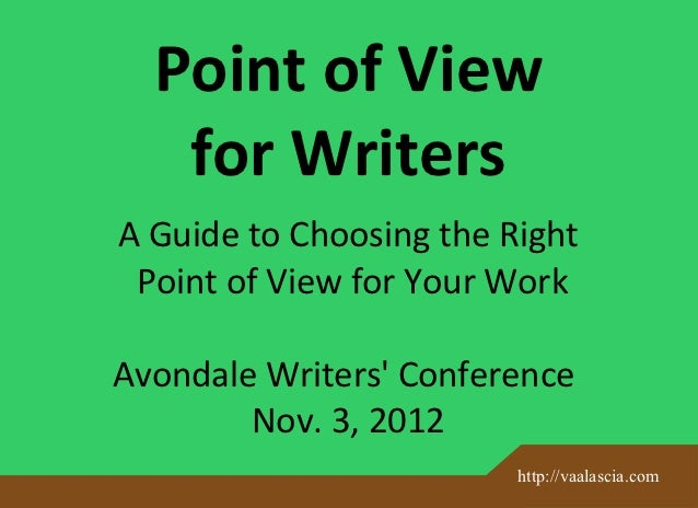Point of View   for WritersA Guide to Choosing the Right Point of View for Your WorkAvondale Writers Conference        Nov...