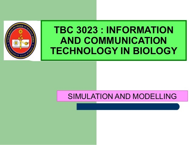 SIMULATION AND MODELLING TBC 3023 : INFORMATION AND COMMUNICATION TECHNOLOGY IN BIOLOGY