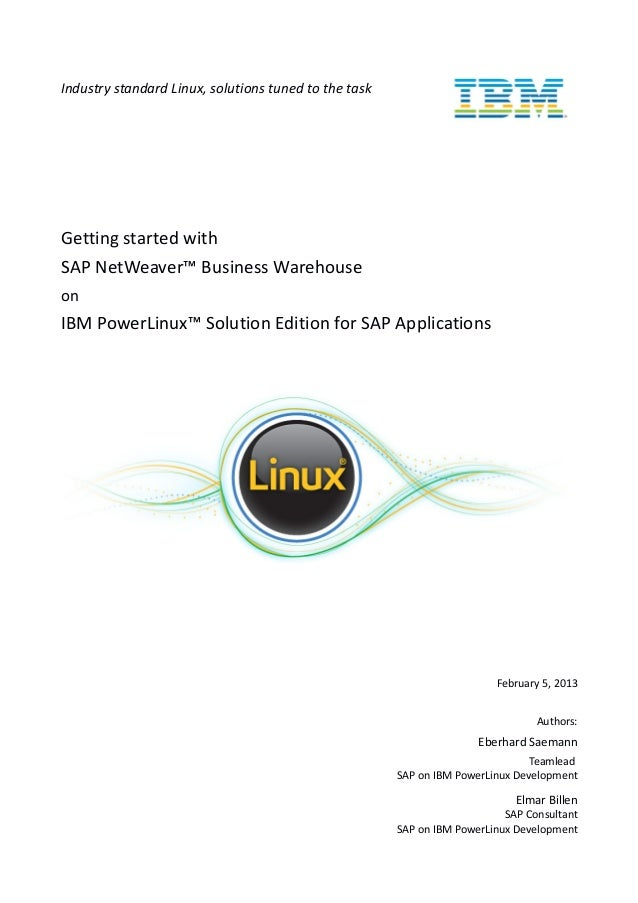 Industry standard Linux, solutions tuned to the task Getting started with SAP NetWeaver™ Business Warehouse on IBM PowerLi...