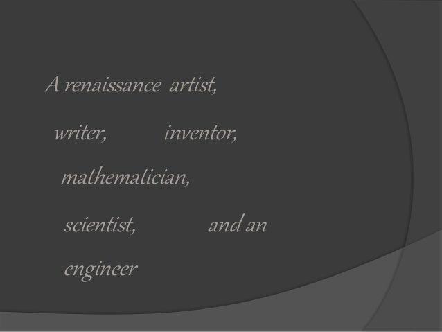A renaissance artist,  writer, inventor,  mathematician,  scientist, and an  engineer