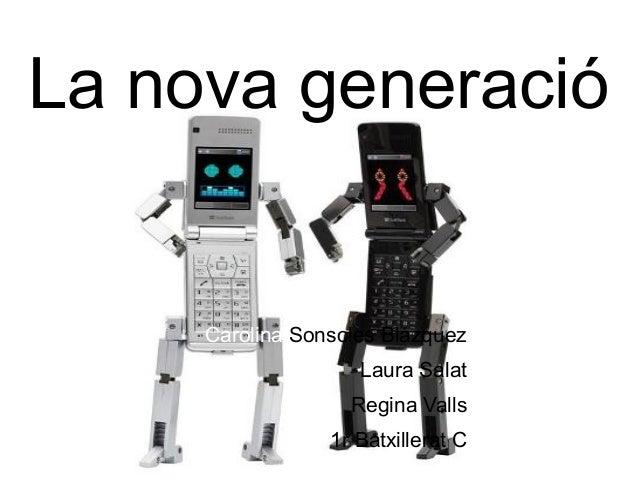 La nova generacióCarolina Sonsoles BlázquezLaura SalatRegina Valls1r Batxillerat C