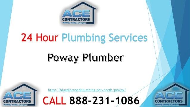 24 Hour Plumbing Services  http://bluediamondplumbing.net/north/poway/  CALL 888-231-1086
