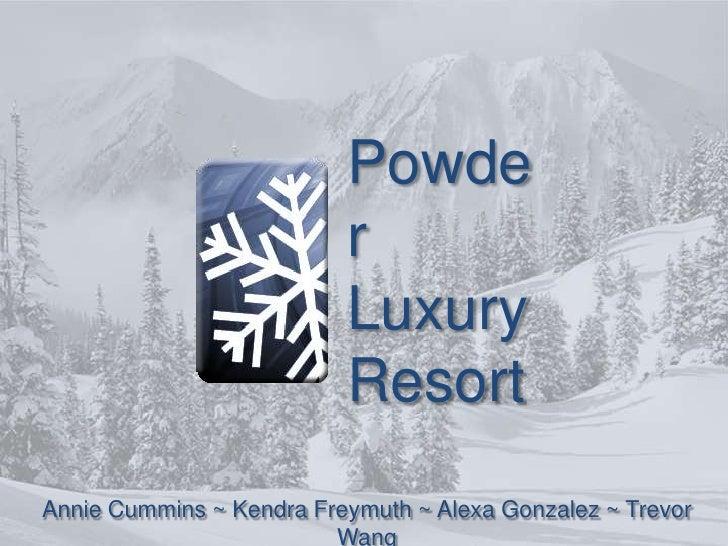 Powder Luxury Resort<br />Annie Cummins ~Kendra Freymuth~Alexa Gonzalez ~Trevor Wang<br />