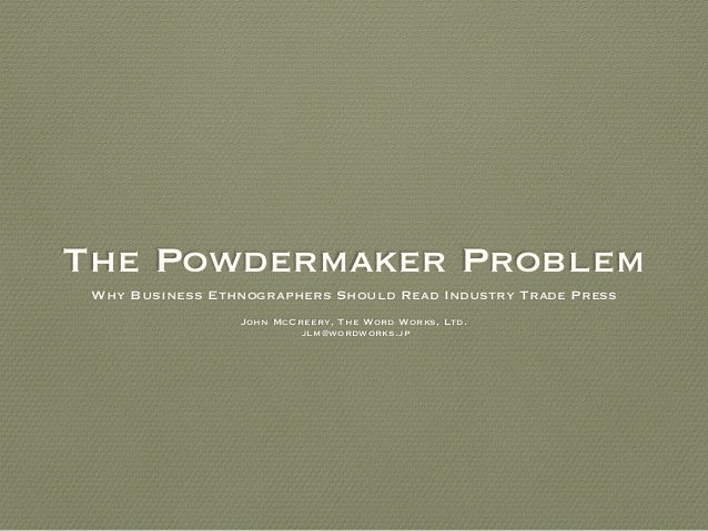 The Powdermaker Problem Why Business Ethnographers Should Read Industry Trade Press John McCreery, The Word Works, Ltd. jl...