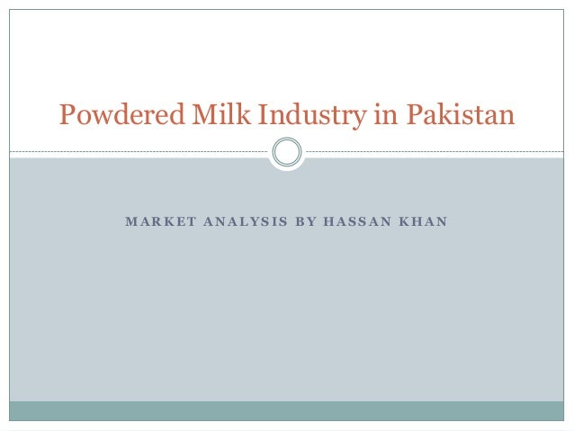 Powdered Milk Industry in Pakistan    MARKET ANALYSIS BY HASSAN KHAN