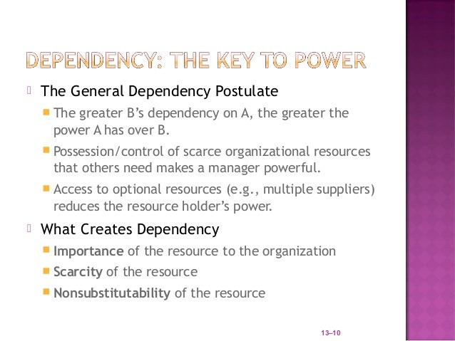    The General Dependency Postulate     The        greater B's dependency on A, the greater the     power A has over B. ...