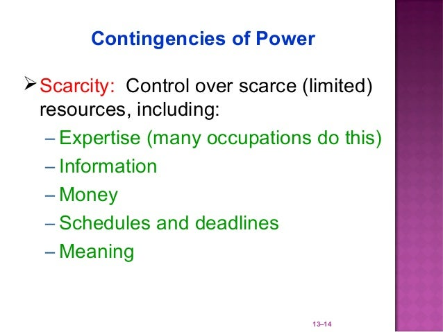 Contingencies of Power Scarcity: Control over scarce (limited)  resources, including:   – Expertise (many occupations do ...