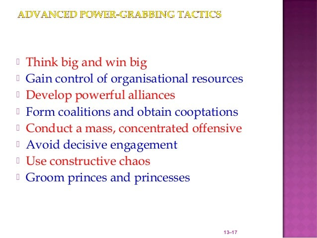    Think big and win big   Gain control of organisational resources   Develop powerful alliances   Form coalitions and...