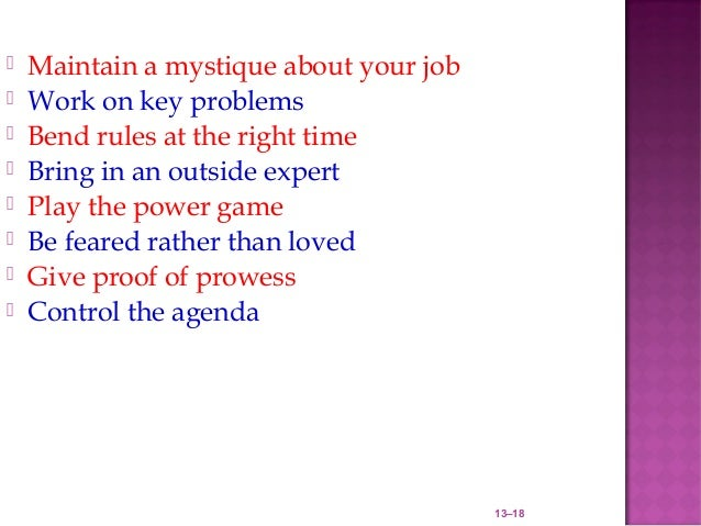    Maintain a mystique about your job   Work on key problems   Bend rules at the right time   Bring in an outside expe...