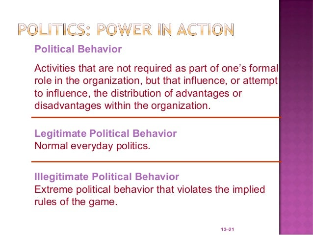 Political BehaviorActivities that are not required as part of one's formalrole in the organization, but that influence, or...